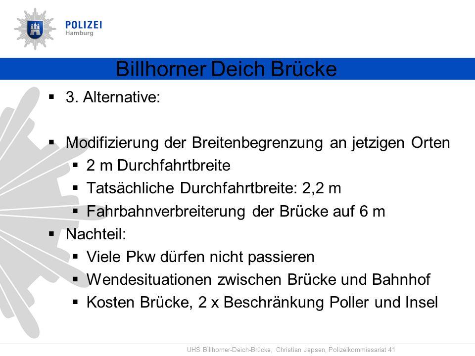 UHS Billhorner-Deich-Brücke, Christian Jepsen, Polizeikommissariat 41 Billhorner Deich Brücke 3. Alternative: Modifizierung der Breitenbegrenzung an j
