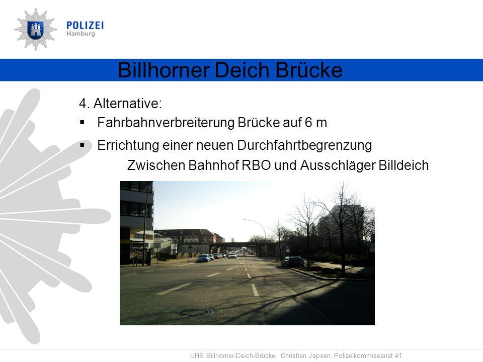 UHS Billhorner-Deich-Brücke, Christian Jepsen, Polizeikommissariat 41 Billhorner Deich Brücke 4. Alternative: Fahrbahnverbreiterung Brücke auf 6 m Err