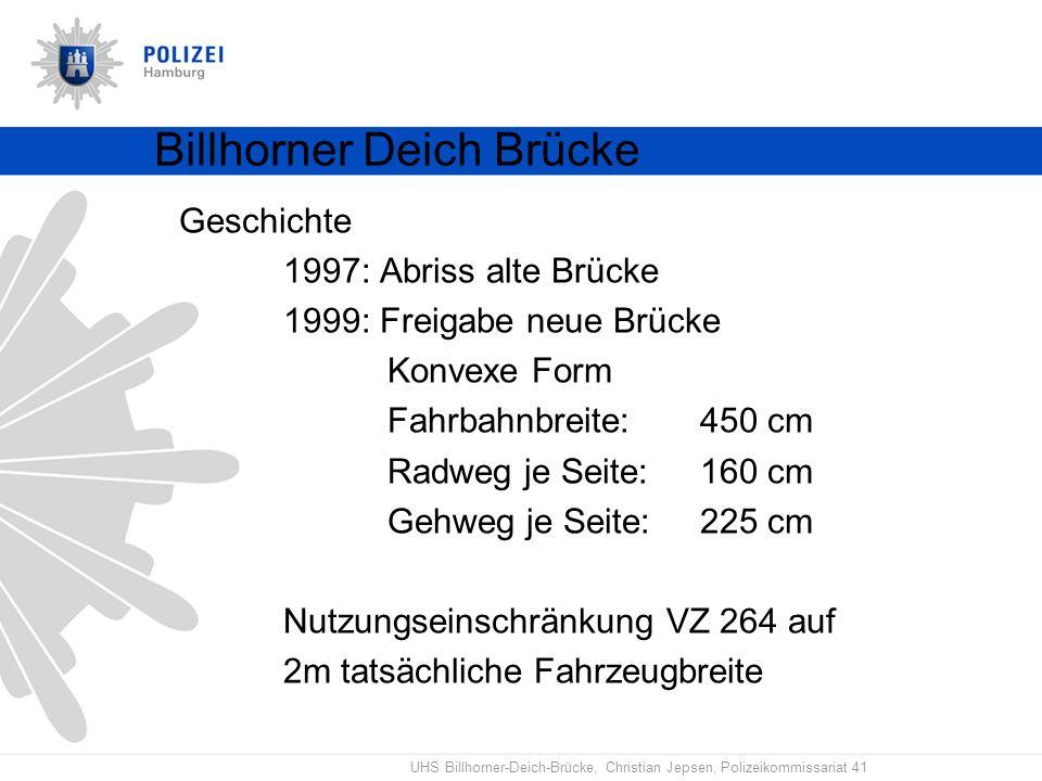 UHS Billhorner-Deich-Brücke, Christian Jepsen, Polizeikommissariat 41 Billhorner Deich Brücke Geschichte 1997: Abriss alte Brücke 1999: Freigabe neue