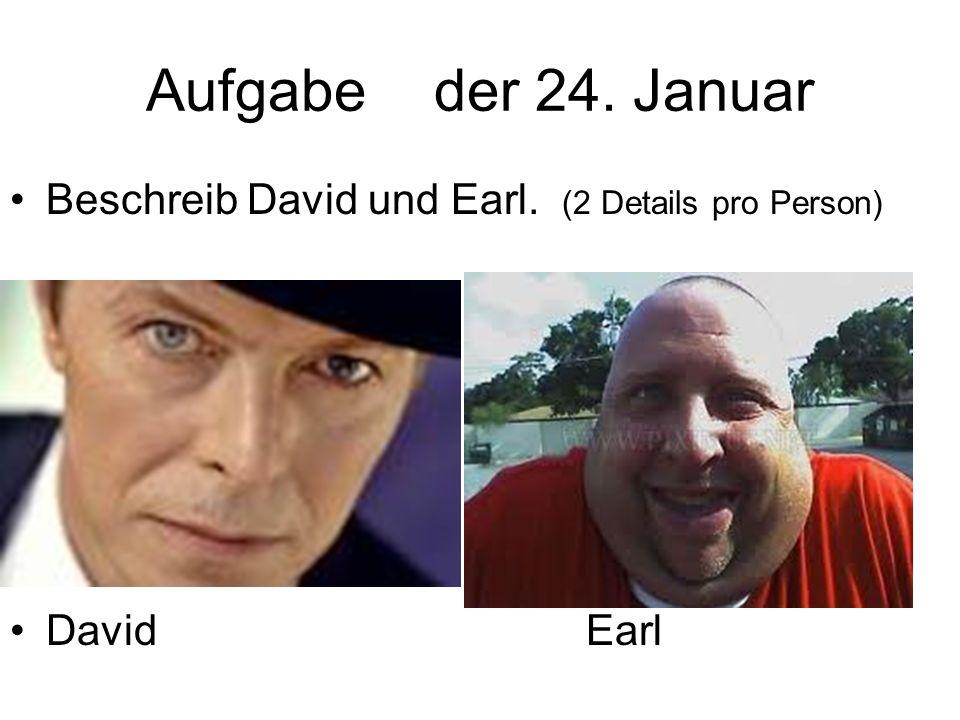 Aufgabeder 24. Januar Beschreib David und Earl. (2 Details pro Person) DavidEarl