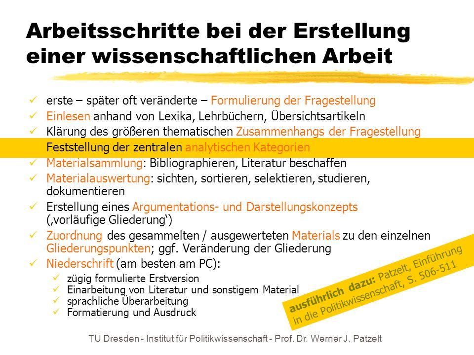 TU Dresden - Institut für Politikwissenschaft - Prof. Dr. Werner J. Patzelt Arbeitsschritte bei der Erstellung einer wissenschaftlichen Arbeit erste –