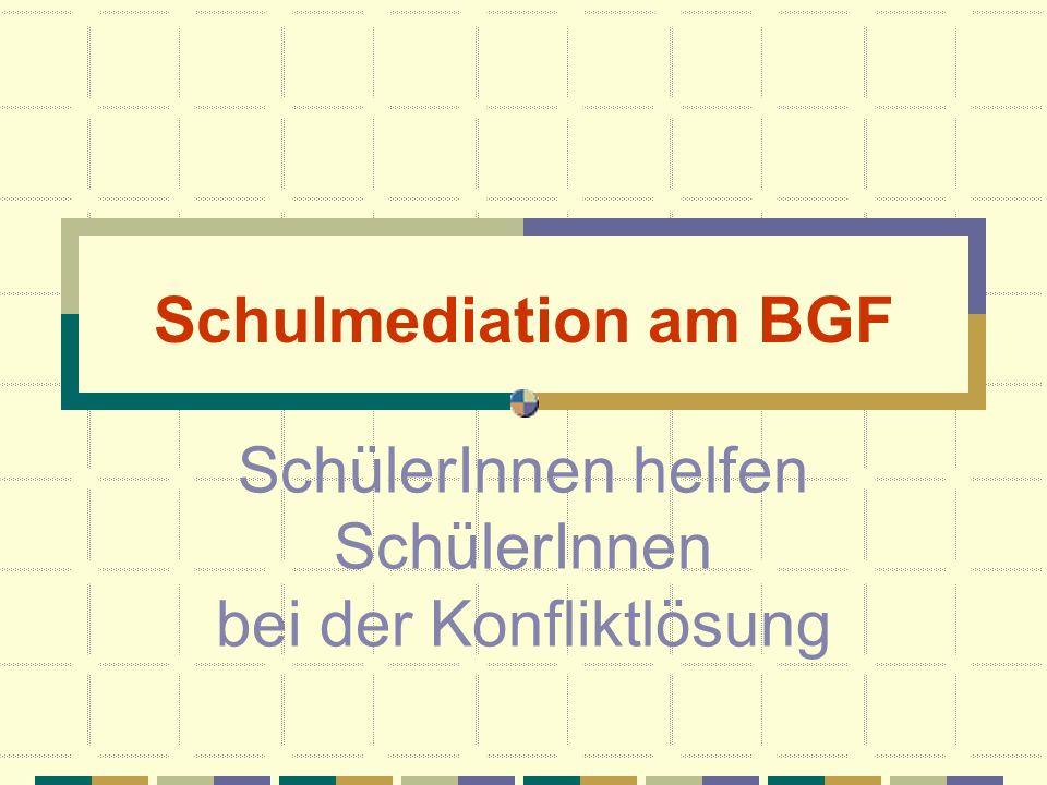 Schulmediation am BGF SchülerInnen helfen SchülerInnen bei der Konfliktlösung