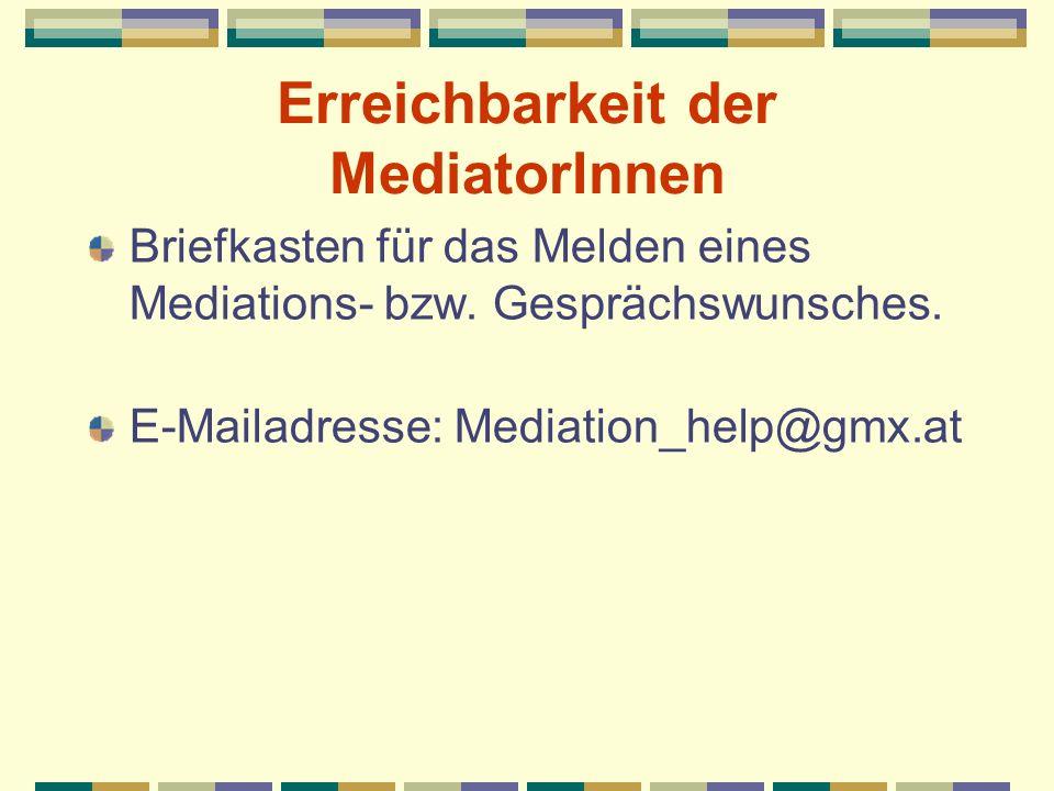 Erreichbarkeit der MediatorInnen Briefkasten für das Melden eines Mediations- bzw. Gesprächswunsches. E-Mailadresse: Mediation_help@gmx.at