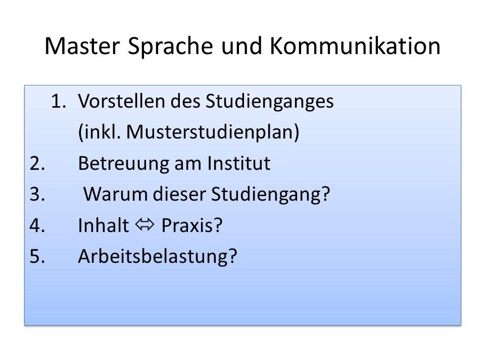 Master Sprache und Kommunikation 1.Vorstellen des Studienganges (inkl. Musterstudienplan) 2.Betreuung am Institut 3. Warum dieser Studiengang? 4. Inha