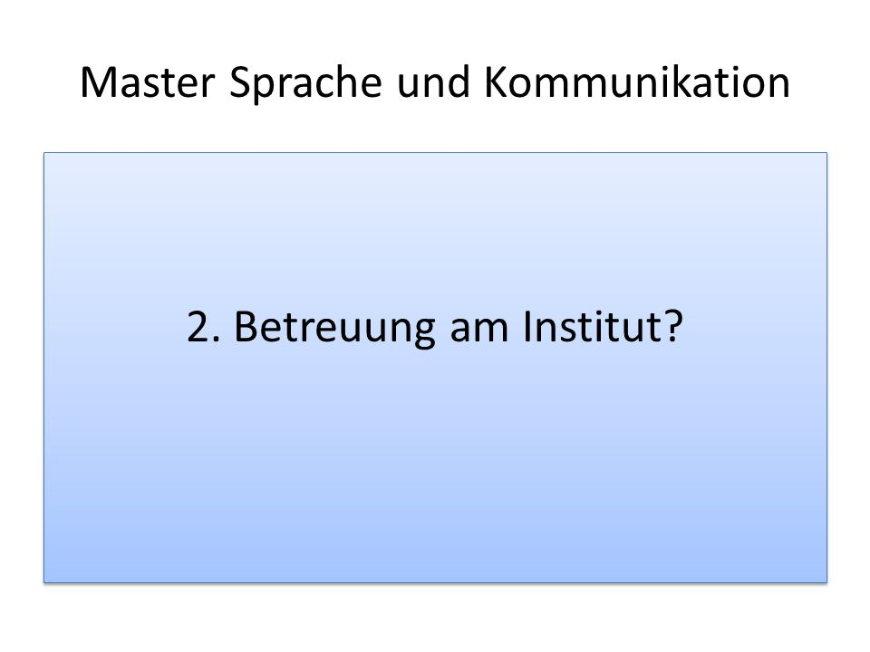 Master Sprache und Kommunikation 2. Betreuung am Institut