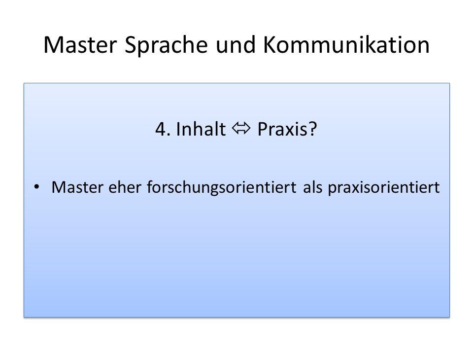 Master Sprache und Kommunikation 4. Inhalt Praxis? Master eher forschungsorientiert als praxisorientiert 4. Inhalt Praxis? Master eher forschungsorien
