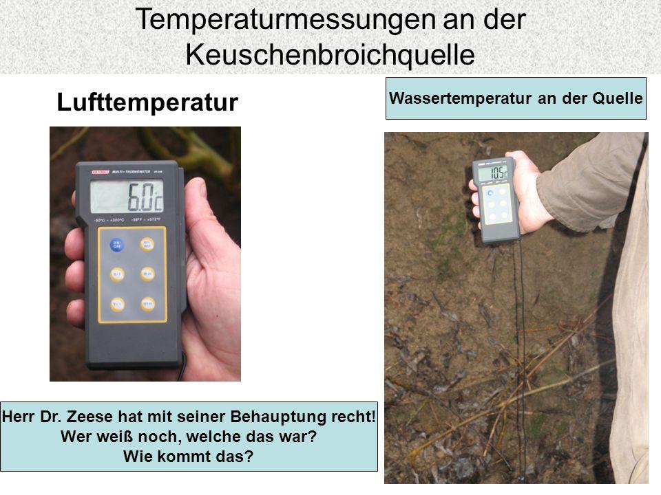 Lufttemperatur Wassertemperatur an der Quelle Herr Dr. Zeese hat mit seiner Behauptung recht! Wer weiß noch, welche das war? Wie kommt das?