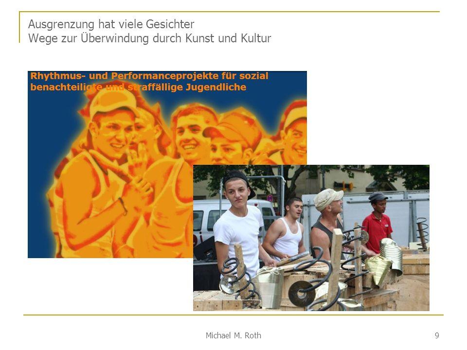 Michael M. Roth 9 Ausgrenzung hat viele Gesichter Wege zur Überwindung durch Kunst und Kultur