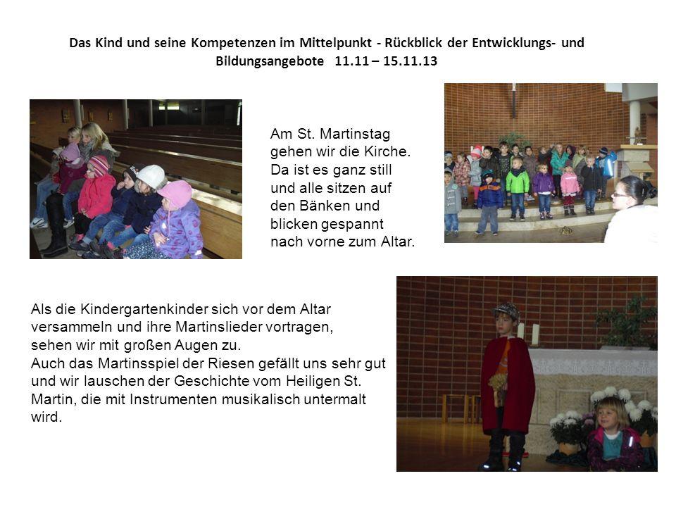 Das Kind und seine Kompetenzen im Mittelpunkt - Rückblick der Entwicklungs- und Bildungsangebote 11.11 – 15.11.13 Am St.