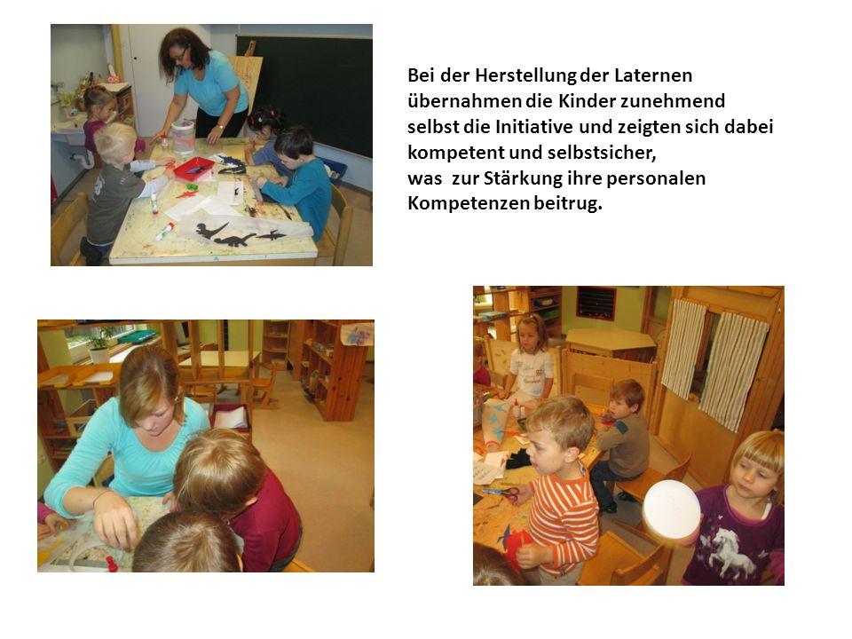 Bei der Herstellung der Laternen übernahmen die Kinder zunehmend selbst die Initiative und zeigten sich dabei kompetent und selbstsicher, was zur Stär