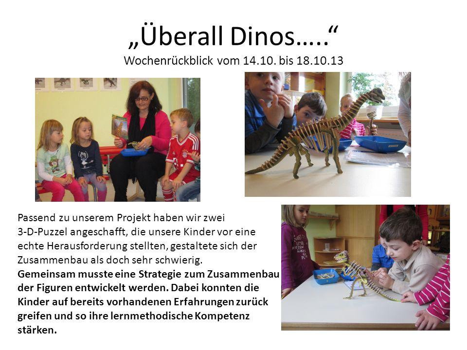 Überall Dinos….. Wochenrückblick vom 14.10. bis 18.10.13 Passend zu unserem Projekt haben wir zwei 3-D-Puzzel angeschafft, die unsere Kinder vor eine