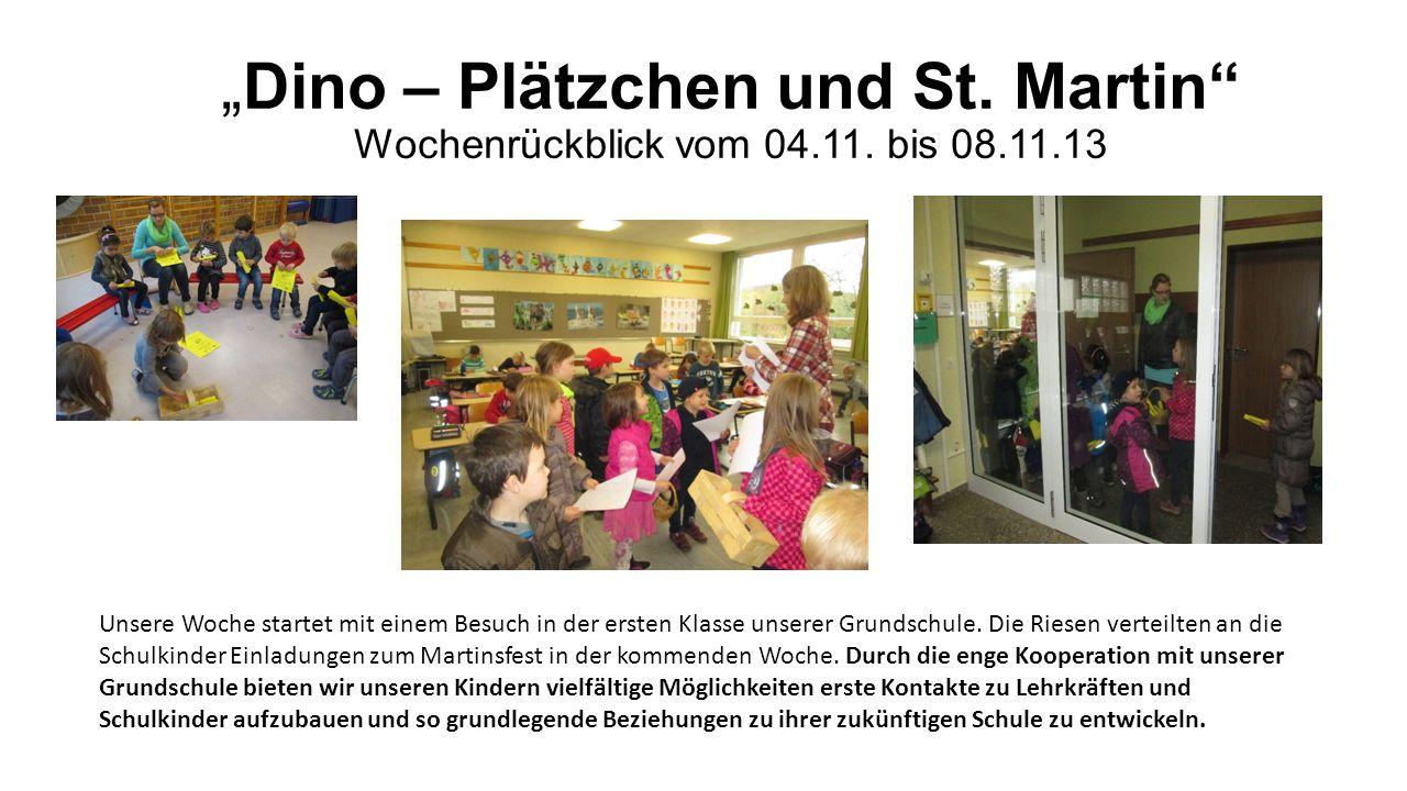Dino – Plätzchen und St. Martin Wochenrückblick vom 04.11. bis 08.11.13 Unsere Woche startet mit einem Besuch in der ersten Klasse unserer Grundschule