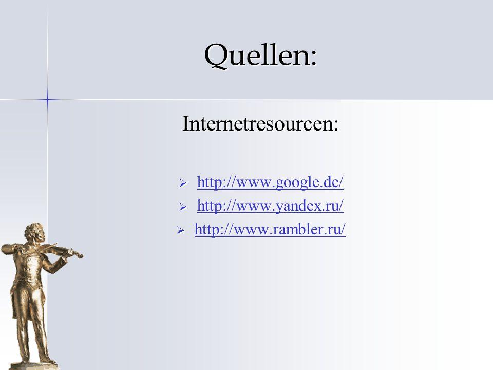 Quellen: Internetresourcen: http://www.google.de/ http://www.google.de/ http://www.google.de/ http://www.yandex.ru/ http://www.yandex.ru/ http://www.y