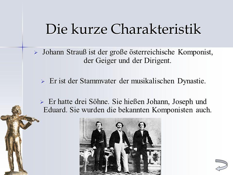 Die kurze Charakteristik Johann Strauß ist der große österreichische Komponist, der Geiger und der Dirigent. Johann Strauß ist der große österreichisc