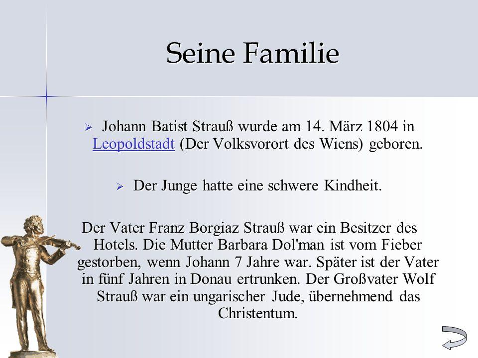 Seine Familie Johann Batist Strauß wurde am 14. März 1804 in Leopoldstadt (Der Volksvorort des Wiens) geboren. Johann Batist Strauß wurde am 14. März