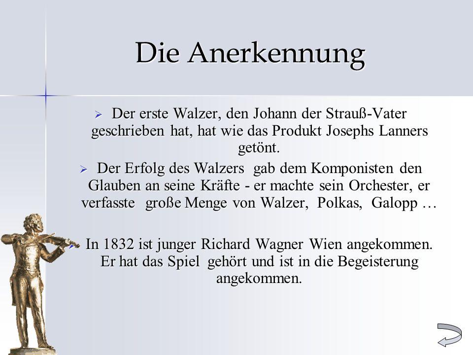 Die Anerkennung Der erste Walzer, den Johann der Strauß-Vater geschrieben hat, hat wie das Produkt Josephs Lanners getönt. Der erste Walzer, den Johan