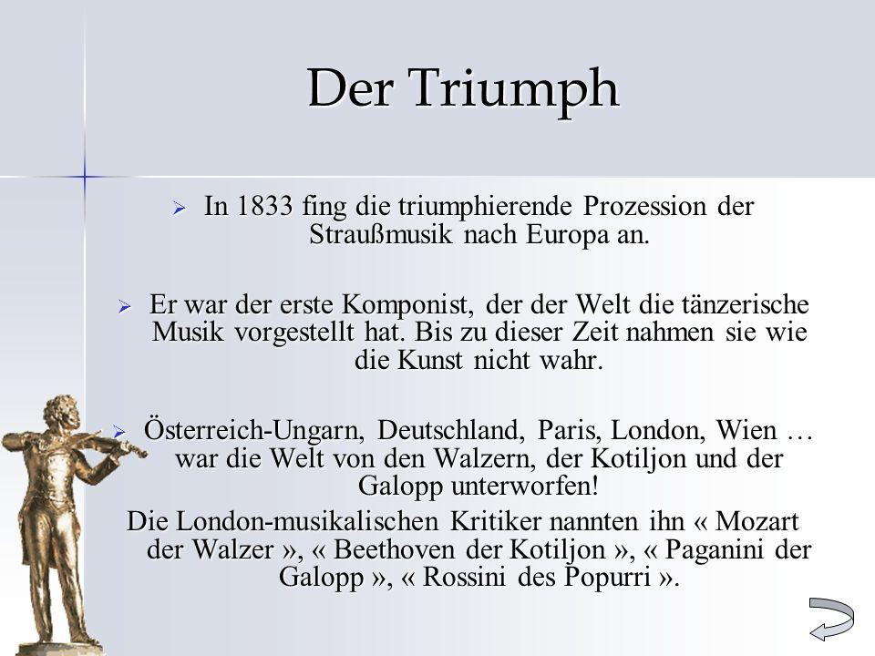 Der Triumph In 1833 fing die triumphierende Prozession der Straußmusik nach Europa an. In 1833 fing die triumphierende Prozession der Straußmusik nach