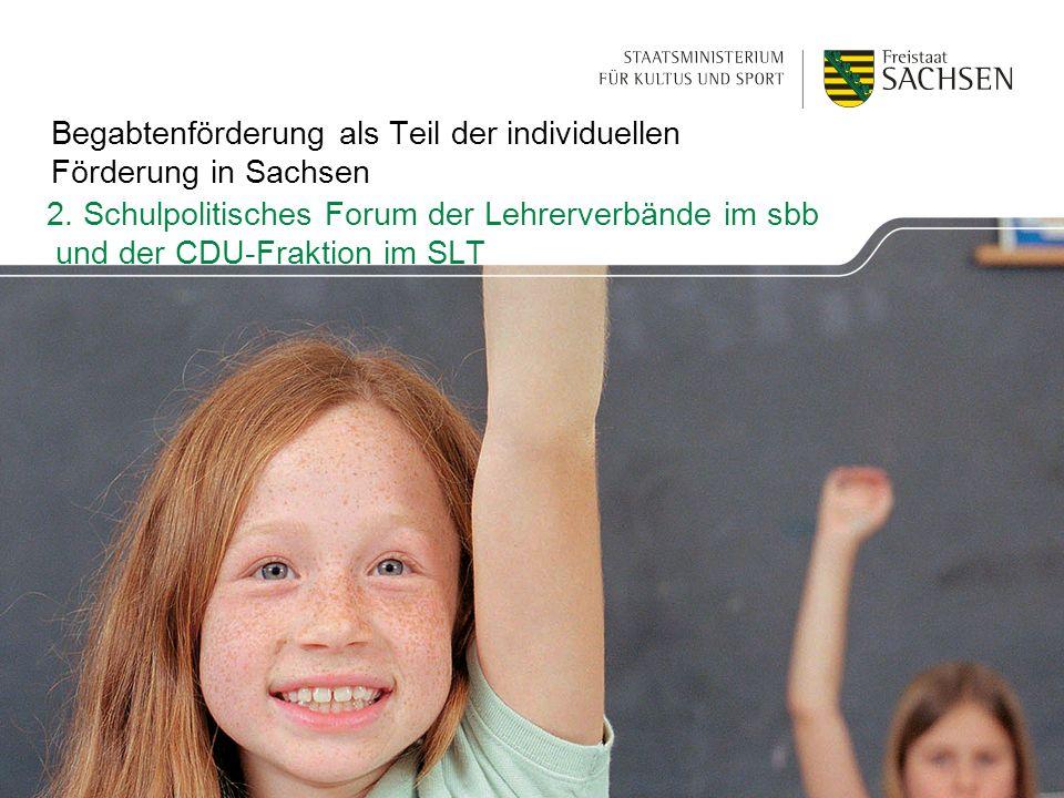 Begabtenförderung als Teil der individuellen Förderung in Sachsen 2. Schulpolitisches Forum der Lehrerverbände im sbb und der CDU-Fraktion im SLT