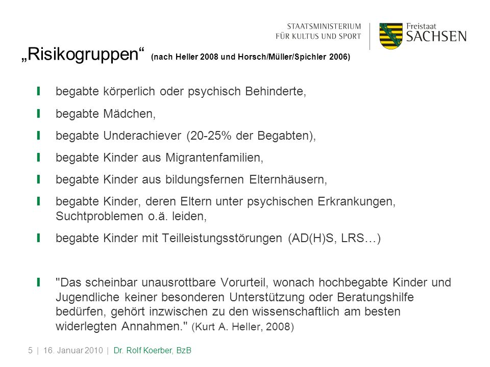 | 16. Januar 2010 | Dr. Rolf Koerber, BzB5 Risikogruppen (nach Heller 2008 und Horsch/Müller/Spichler 2006) begabte körperlich oder psychisch Behinder
