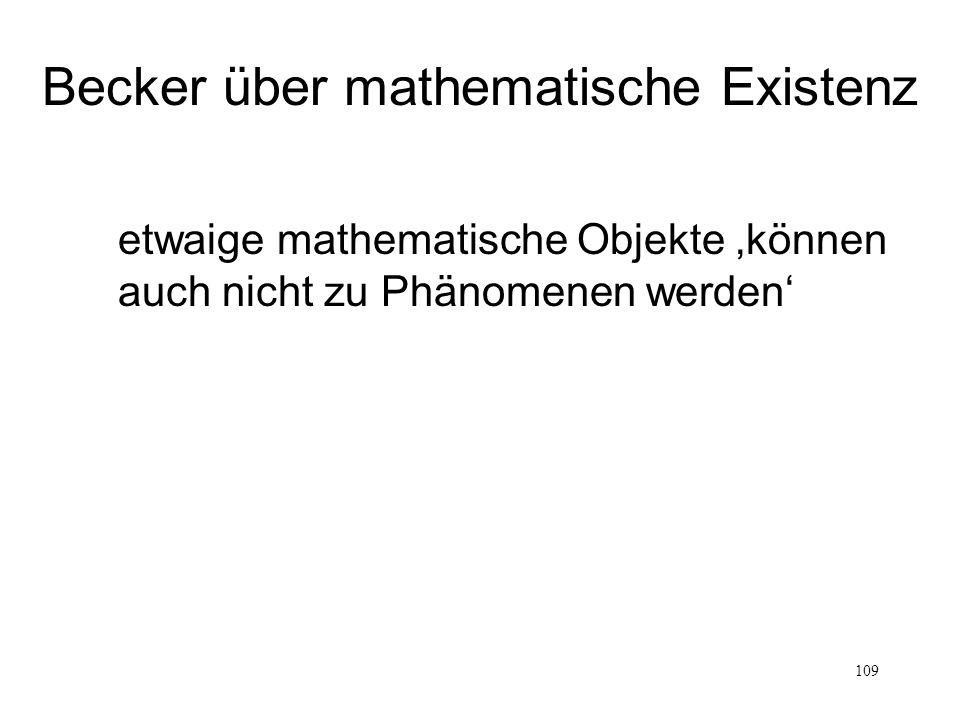 109 etwaige mathematische Objekte können auch nicht zu Phänomenen werden Becker über mathematische Existenz