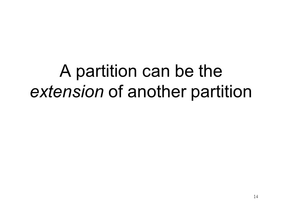 14 A partition can be the extension of another partition