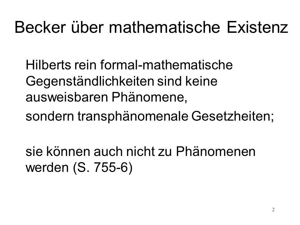 2 Becker über mathematische Existenz Hilberts rein formal-mathematische Gegenständlichkeiten sind keine ausweisbaren Phänomene, sondern transphänomena