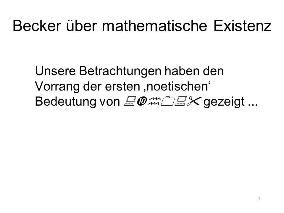 4 Unsere Betrachtungen haben den Vorrang der ersten noetischen Bedeutung von gezeigt... Becker über mathematische Existenz