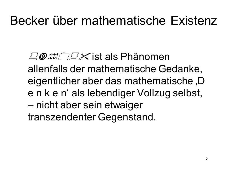 6 ist als Phänomen allenfalls der mathematische Gedanke, eigentlicher aber das mathematische D e n k e n als lebendiger Vollzug selbst, – nicht aber sein etwaiger transzendenter Gegenstand.