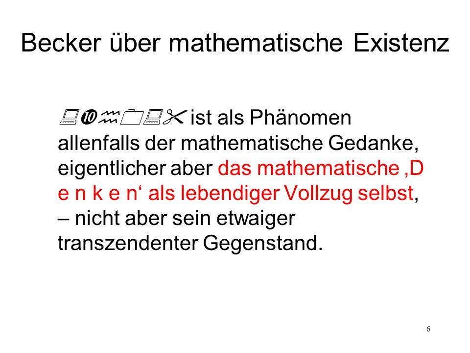 6 ist als Phänomen allenfalls der mathematische Gedanke, eigentlicher aber das mathematische D e n k e n als lebendiger Vollzug selbst, – nicht aber s
