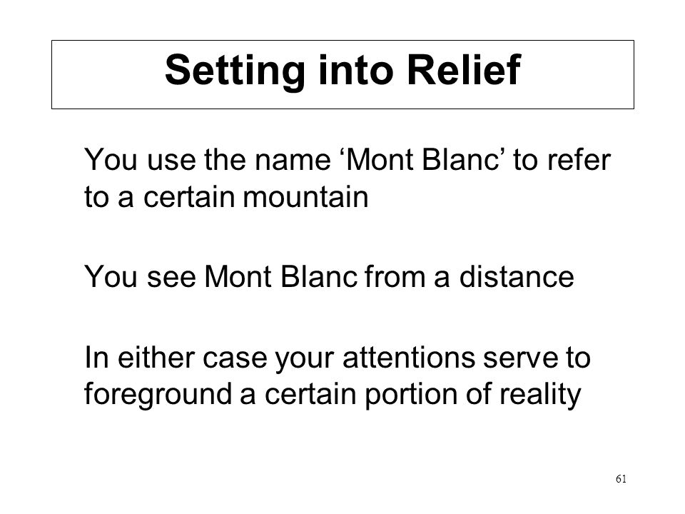 61 You use the name Mont Blanc to refer to a certain mountain You see Mont Blanc from a distance In either case your attentions serve to foreground a
