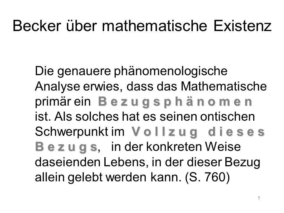 7 B e z u g s p h ä n o m e n V o l l z u g d i e s e s B e z u g s Die genauere phänomenologische Analyse erwies, dass das Mathematische primär ein B