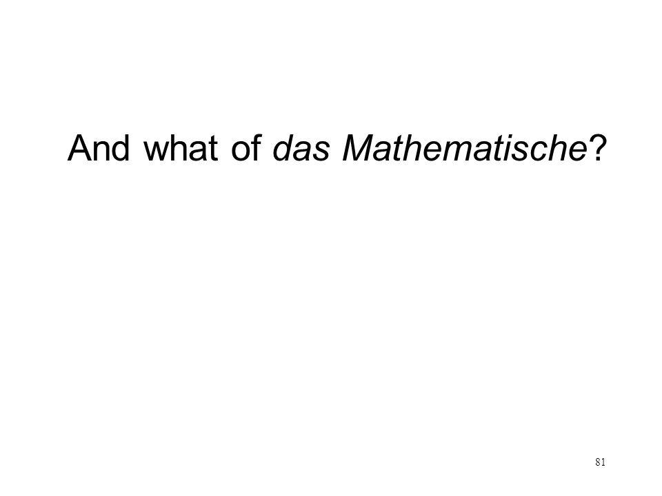 81 And what of das Mathematische?