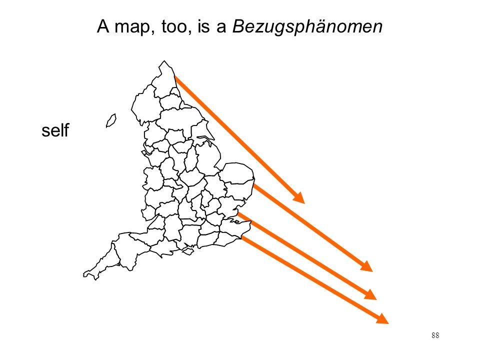 88 A map, too, is a Bezugsphänomen self