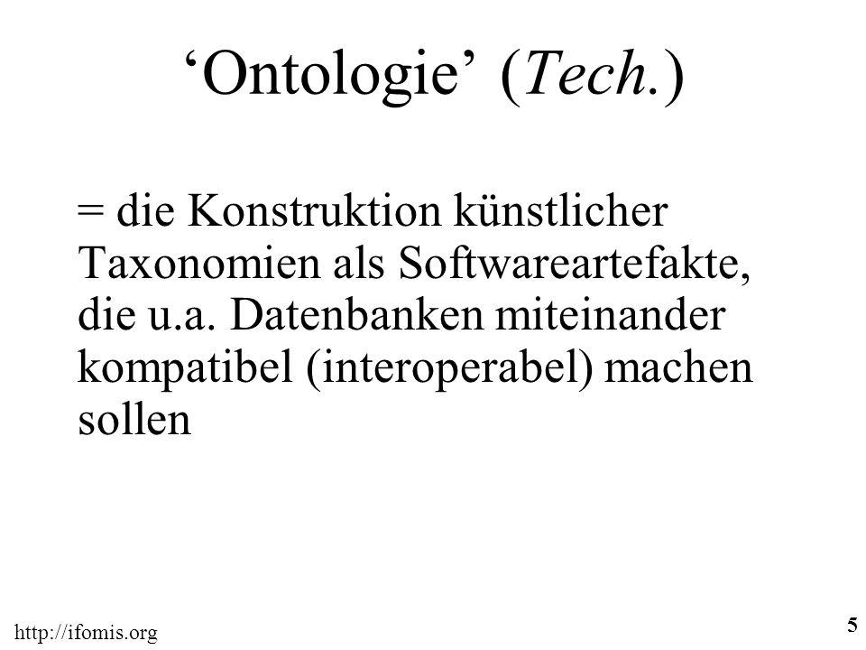http://ifomis.org 5 Ontologie (Tech.) = die Konstruktion künstlicher Taxonomien als Softwareartefakte, die u.a.