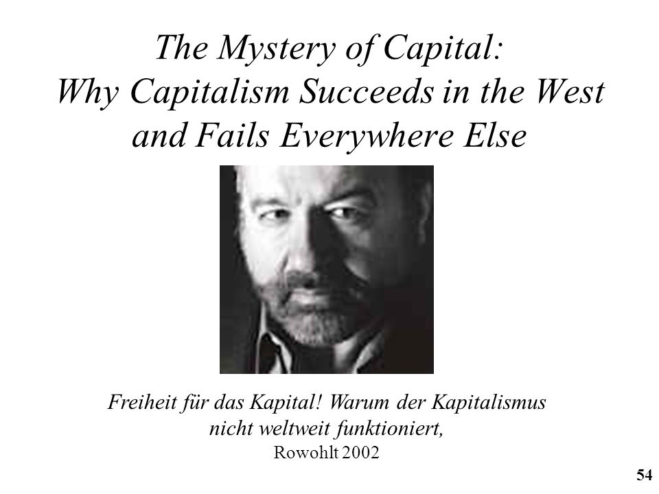 http://ifomis.org 54 The Mystery of Capital: Why Capitalism Succeeds in the West and Fails Everywhere Else Freiheit für das Kapital! Warum der Kapital