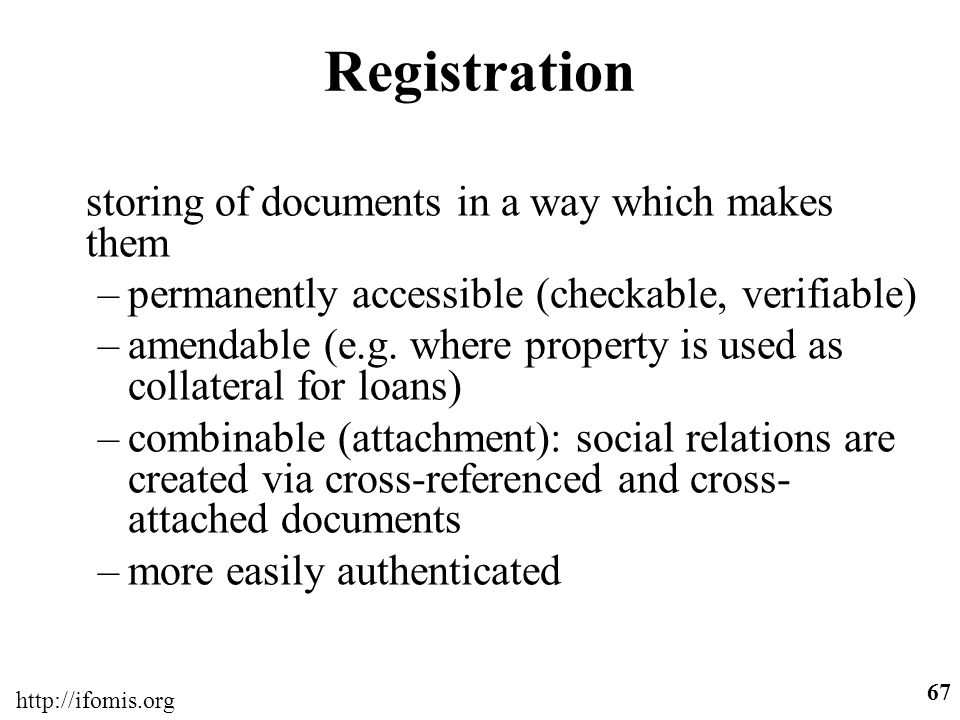 http://ifomis.org 67 Registration storing of documents in a way which makes them –permanently accessible (checkable, verifiable) –amendable (e.g. wher