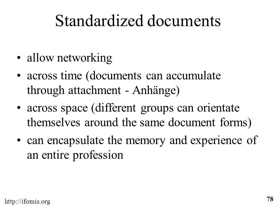 http://ifomis.org 78 Standardized documents allow networking across time (documents can accumulate through attachment - Anhänge) across space (differe