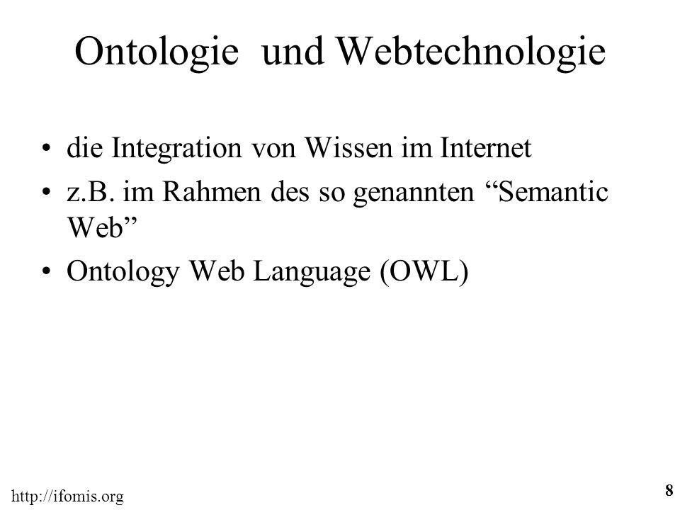 http://ifomis.org 8 Ontologie und Webtechnologie die Integration von Wissen im Internet z.B.