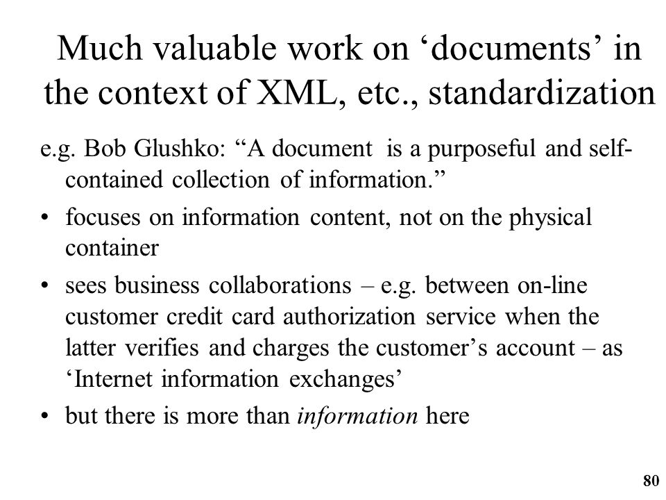 http://ifomis.org 80 Much valuable work on documents in the context of XML, etc., standardization e.g. Bob Glushko: A document is a purposeful and sel