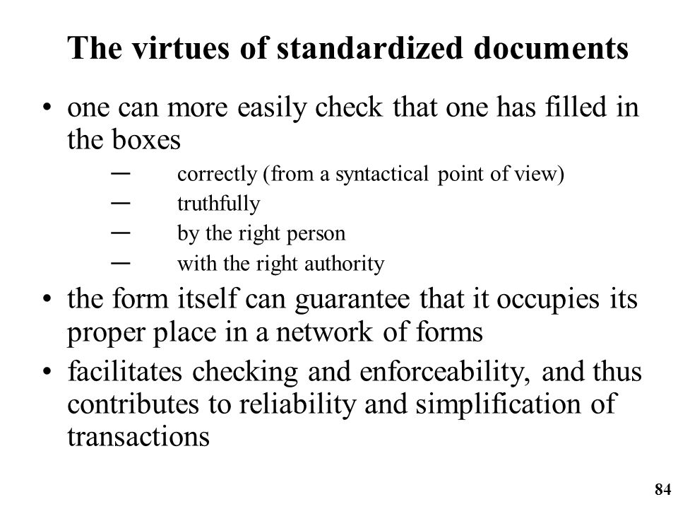 http://ifomis.org 84 The virtues of standardized documents one can more easily check that one has filled in the boxes correctly (from a syntactical po