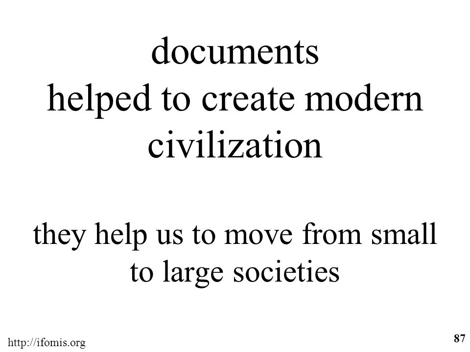 http://ifomis.org 87 documents helped to create modern civilization they help us to move from small to large societies
