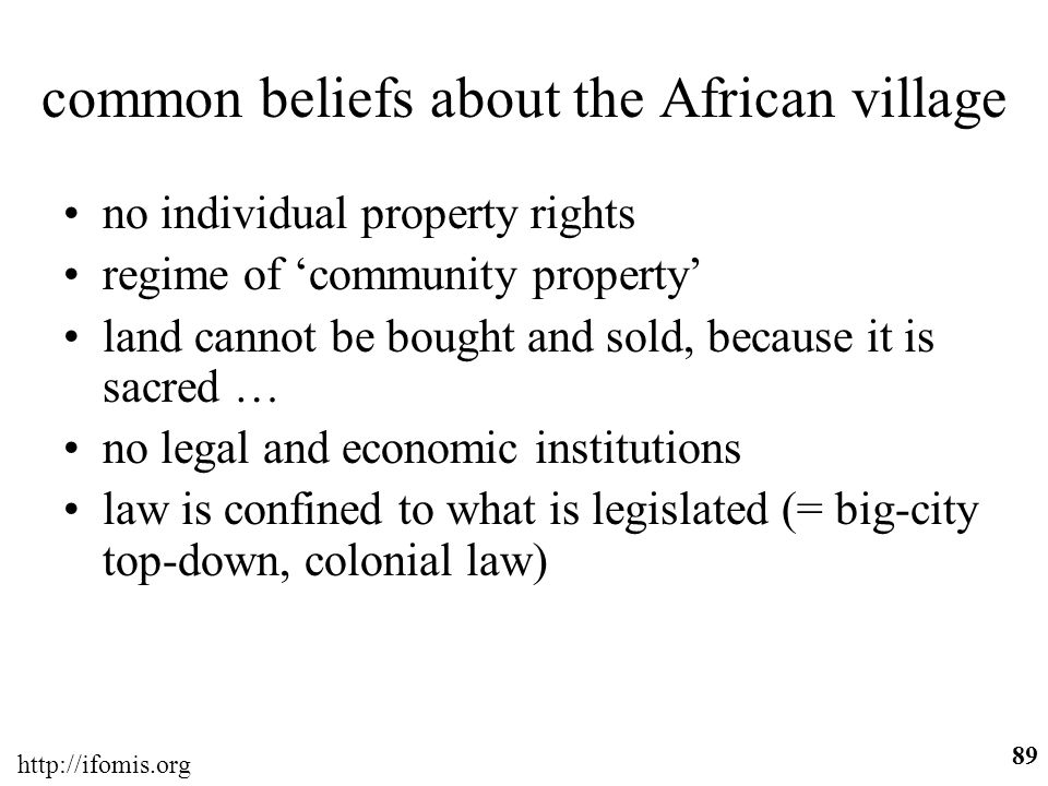 http://ifomis.org 89 common beliefs about the African village no individual property rights regime of community property land cannot be bought and sol