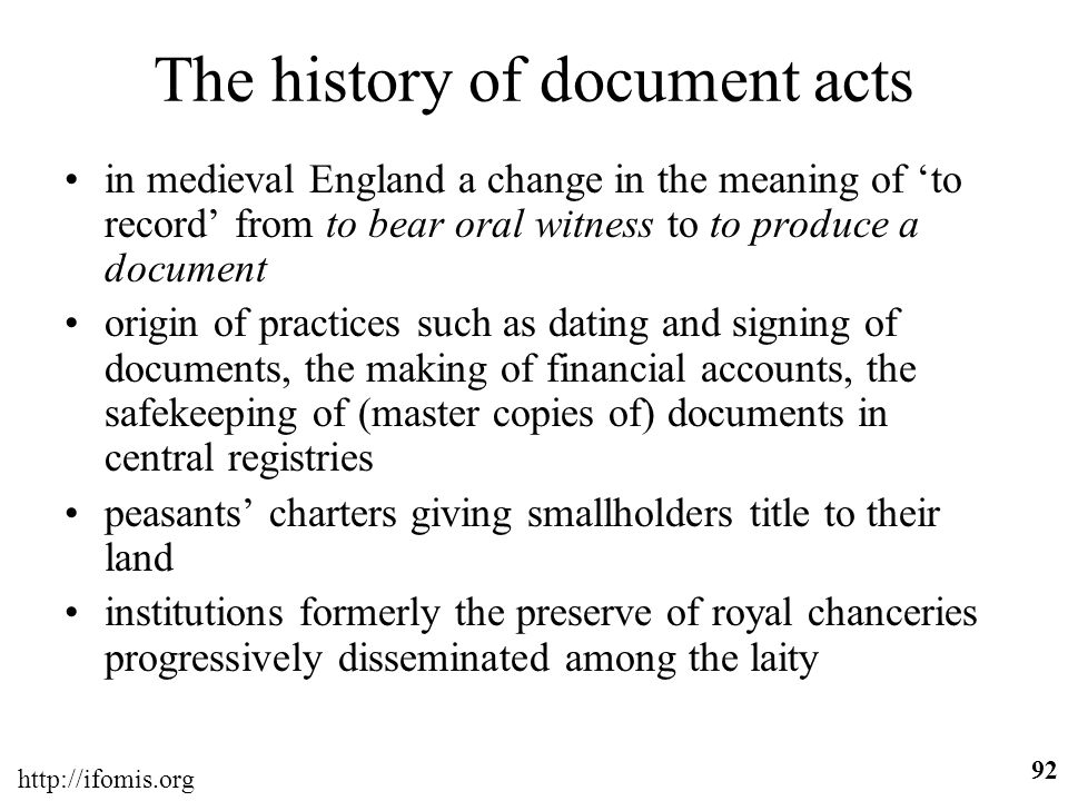 http://ifomis.org 92 The history of document acts in medieval England a change in the meaning of to record from to bear oral witness to to produce a d