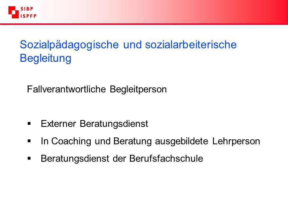 Sozialpädagogische und sozialarbeiterische Begleitung Fallverantwortliche Begleitperson Externer Beratungsdienst In Coaching und Beratung ausgebildete Lehrperson Beratungsdienst der Berufsfachschule