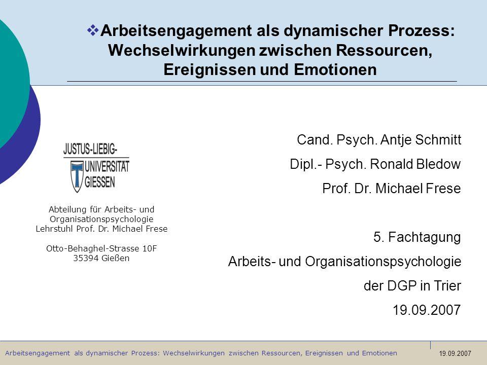 Arbeitsengagement als dynamischer Prozess: Wechselwirkungen zwischen Ressourcen, Ereignissen und Emotionen 19.09.2007 Arbeitsengagement als dynamische