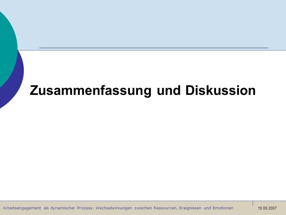 Arbeitsengagement als dynamischer Prozess: Wechselwirkungen zwischen Ressourcen, Ereignissen und Emotionen 19.09.2007 Zusammenfassung und Diskussion