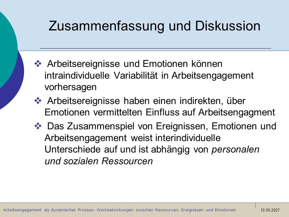 Arbeitsengagement als dynamischer Prozess: Wechselwirkungen zwischen Ressourcen, Ereignissen und Emotionen 19.09.2007 Zusammenfassung und Diskussion A