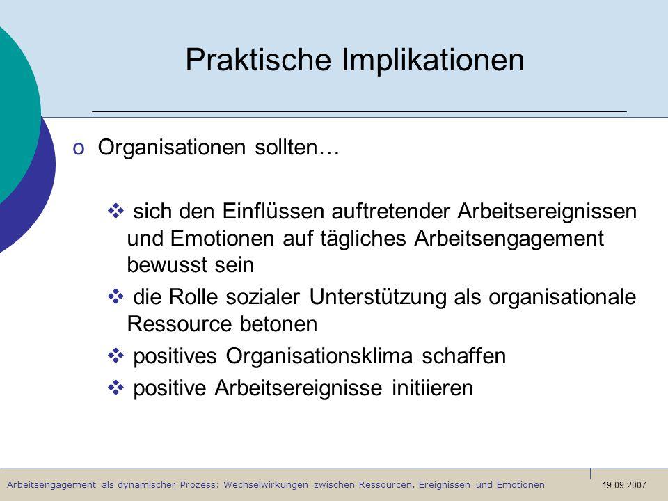 Arbeitsengagement als dynamischer Prozess: Wechselwirkungen zwischen Ressourcen, Ereignissen und Emotionen 19.09.2007 Praktische Implikationen oOrgani