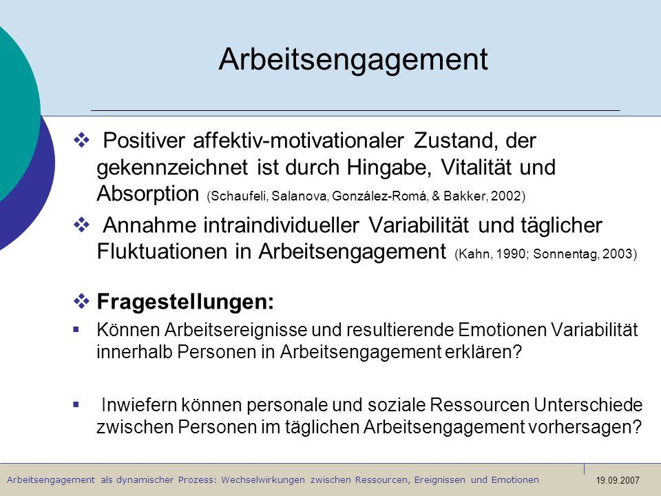 Arbeitsengagement als dynamischer Prozess: Wechselwirkungen zwischen Ressourcen, Ereignissen und Emotionen 19.09.2007 Arbeitsengagement Positiver affe