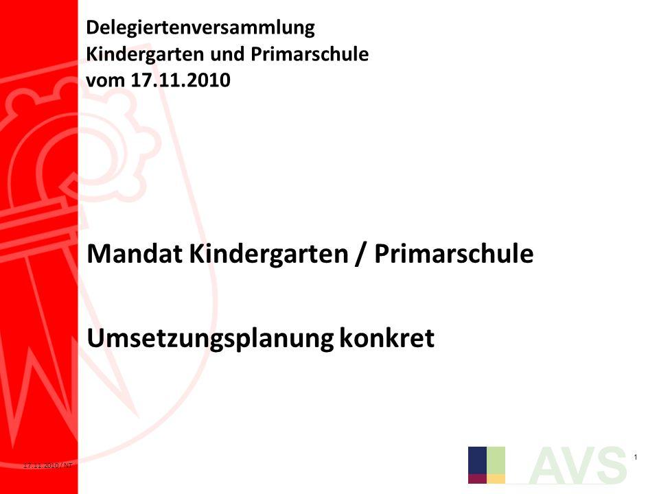 1 AVS 17.11.2010 / NT Delegiertenversammlung Kindergarten und Primarschule vom 17.11.2010 Mandat Kindergarten / Primarschule Umsetzungsplanung konkret